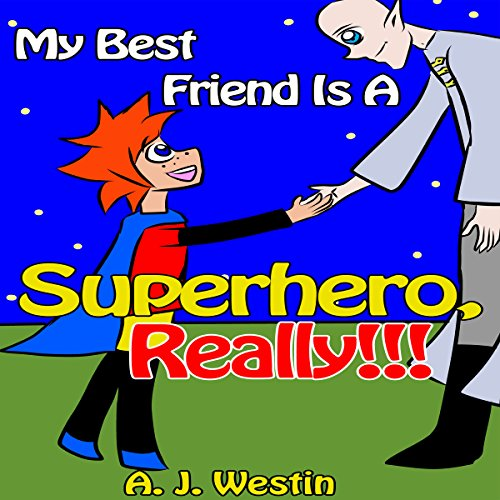 "My Best Friend Is a Superhero, Really!!!: The ""My Best Friend Is"" Children's Adventure Book Series, Book 6 audiobook cover art"