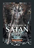 The Biography of Satan: or A Historical Exposition of the Devil and His Fiery Dominions (1) (Kersey Graves Complete Works)