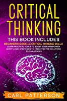 Critical Thinking: This book includes: Beginner's guide and Critical Thinking Skills. Learn Practical tools to Boost Your Brainpower and Adopt Logic Strategies to Find Effective Solutions to Challenges