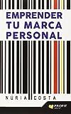 Emprender tu marca personal: Técnicas de marketing y autoconocimiento para crear tu propia marca