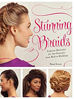 Stunning Braids: Step-by-Step Guide to Gorgeous Statement Hairstyles by [Monae Everett]