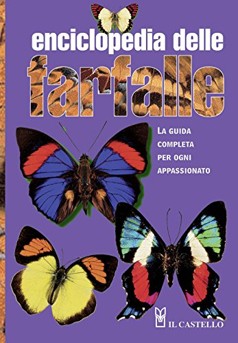 Enciclopedia delle farfalle. La guida completa per ogni appassionato. Ediz. illustrata