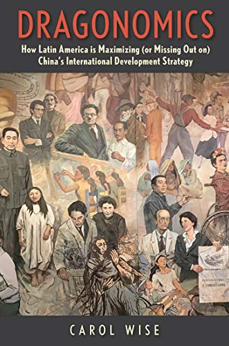 Dragonomics: How Latin America Is Maximizing (or Missing Out on) China's International Development Strategy
