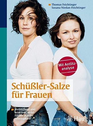 Schüßler-Salze für Frauen: Verblüffend und wirksam: wohlfühlen in jeder Lebensphase