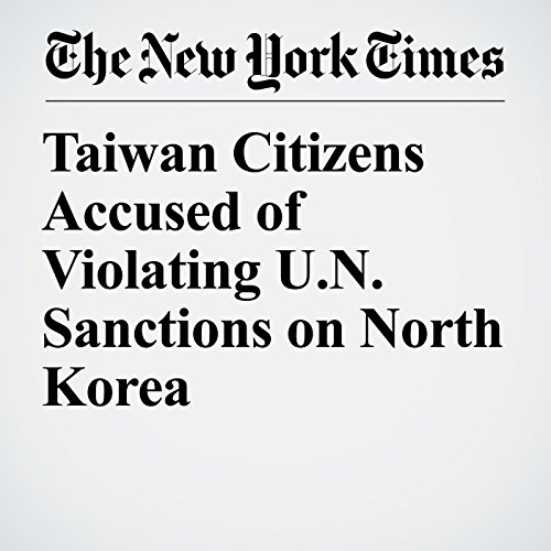 Taiwan Citizens Accused of Violating U.N. Sanctions on North Korea copertina