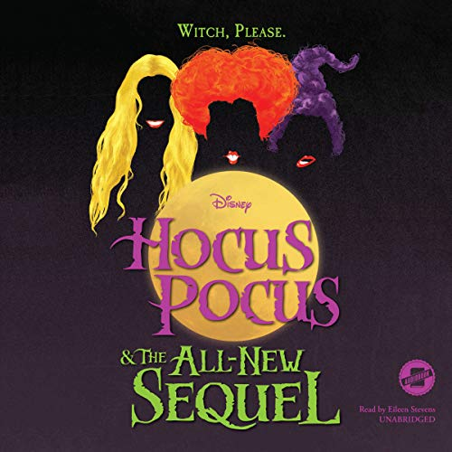 Hocus Pocus and the All-New Sequel                   By:                                                                                                                                 Disney Press,                                                                                        A. W. Jantha                               Narrated by:                                                                                                                                 Eileen Stevens                      Length: 11 hrs and 28 mins     198 ratings     Overall 4.0