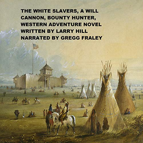 The White Slavers: A Will Cannon, Bounty Hunter, Western Adventure Novel audiobook cover art