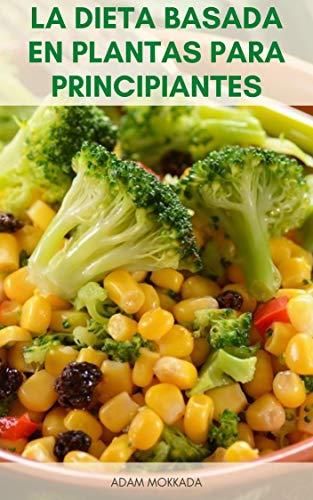 La Dieta Basada En Plantas Para Principiantes : Lo Que Es Una ...