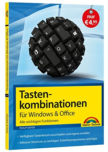 Tastenkombinationen für Windows & Office - Alle wichtigen Funktionen: Windows 10, Windows 7, Windows 8 und Windows 8.1, Office 2016, 2013 und 2010