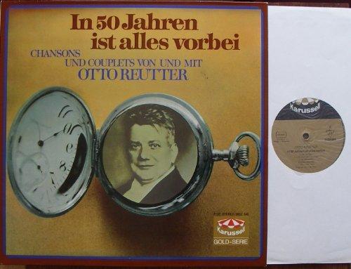 REUTTER, OTTO / / In 50 Jahren ist alles vorbei / 1956 / Klapp-Bildhülle / Karussell # 2436086 und 087 / Deutsche Pressung / 12