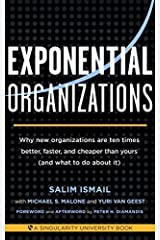 Exponential Organizations: Why new organizations are ten times better, faster, and cheaper than yours (and what to do about it) by Salim Ismail Michael S. Malone Yuri van Geest(2014-10-14) -