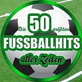 Die 50 größten Fussballhits aller Zeiten