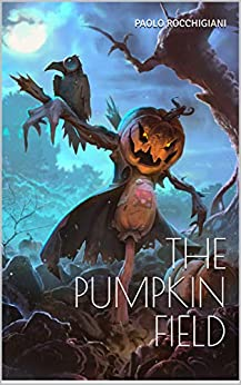 THE PUMPKIN FIELD (Italian Edition) by [Paolo Rocchigiani]