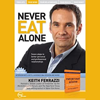 Never Eat Alone (Unabridged)                   De :                                                                                                                                 Keith Ferrazzi                               Lu par :                                                                                                                                 Keith Ferrazzi                      Durée : 46 min     3 notations     Global 3,0