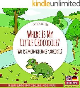 Where Is My Little Crocodile? - Wo ist mein kleines Krokodil?: English German Bilingual Children's Picture Book (Where is.? - Wo ist.? 1)
