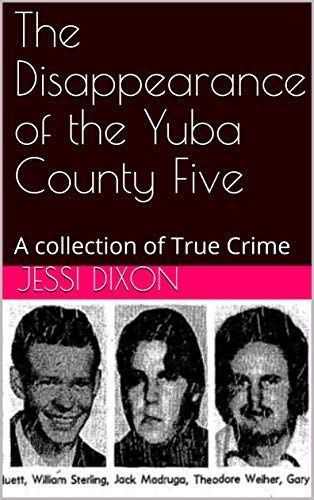 The Disappearance of the Yuba County Five: A collection of True Crime (English Edition)