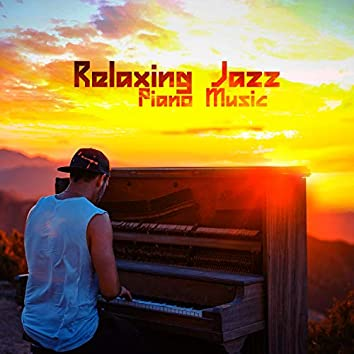 Relaxing Jazz Piano Music: Chill Jazz Background Music, Calming Piano Instrumental Songs for Sleep, Relax, Study & Work