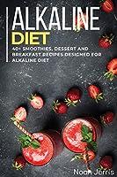 Alkaline Diet Cookbook: 40+ Smoothies, Dessert and Breakfast Recipes designed for Alkaline Diet