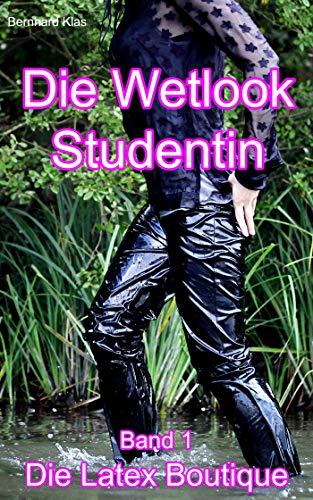 Die Wetlook Studentin: Die Latex Boutique