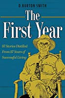 The First Year: 97 Stories Distilled From 87 Years of Successful Living