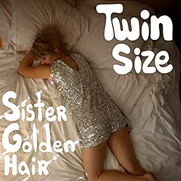 Twin Size / Sister Golden Hair