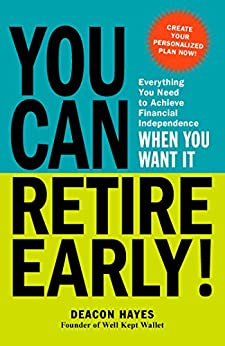 You Can Retire Early!: Everything You Need to Achieve Financial Independence When You Want It by [Deacon Hayes]