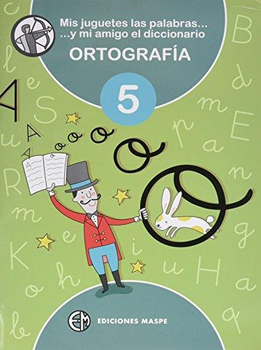 MIS JUGUETES LAS PALABRAS Y MI AMIGO EL DICCIONARIO 5: ORTOGRAF�A 5 - 9788488875358