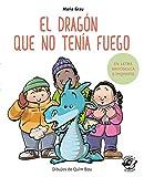 El dragón que no tenía fuego: En letra MAYÚSCULA y de imprenta: En letra MAYÚSCULA y de...