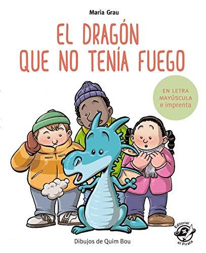 El dragón que no tenía fuego: En letra MAYÚSCULA y de imprenta: En letra MAYÚSCULA y de imprenta: libros para niños de 5 y 6 años: 4 (Aprender a leer en letra MAYÚSCULA e imprenta)