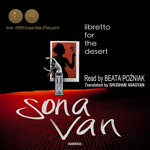 Libretto for the Desert                   By:                                                                                                                                 Sona Van                               Narrated by:                                                                                                                                 Beata Pozniak                      Length: 2 hrs and 52 mins     Not rated yet     Overall 0.0