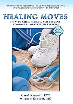 Healing Moves: How to Cure, Relieve, and Prevent Common Ailments With Exercise by [Carol Krucoff, Mitchell Krucoff]