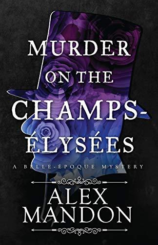 Murder on the Champs-Élysées: A Belle-Époque Mystery: 1