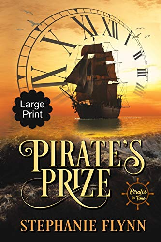 Pirate's Prize: Large Print Edition, A Time Travel Romance: 1 (Pirates in Time)