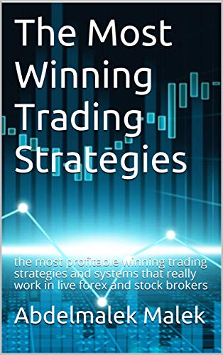 The Most Winning Trading Strategies: the most profitable winning trading strategies and systems that really work in live forex and stock brokers (abdelmalek malek) (English Edition)