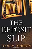The Deposit Slip, by Todd M. Johnson