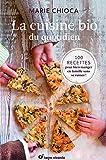 La cuisine bio du quotidien - 100 recettes pour manger en famille sans se ruiner !
