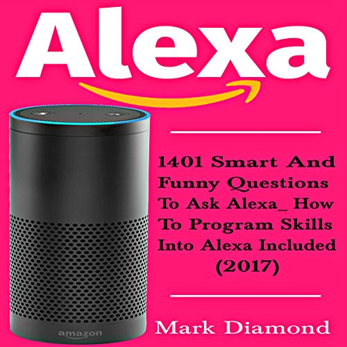 Alexa: 1401 Smart and Funny Questions to Ask Alexa audiobook cover art