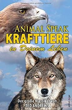 Animal Speak  Krafttiere in Deinem Leben  Der Klassiker von Ted Andrews