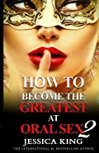 How to Become the Greatest at Oral Sex: The Practical Guide