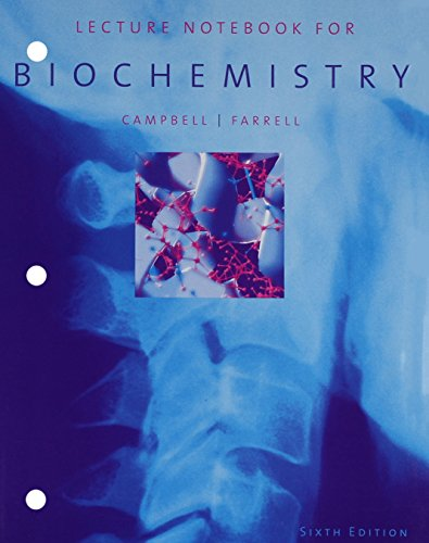 Lecture Notebook for Campbell/Farrell's Biochemistry, 6th