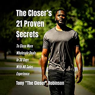 The Closer's 21 Proven Secrets to Close More Wholesale Deals in 30 Days with No Sales Experience audiobook cover art