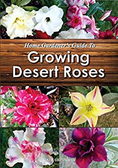 Home Gardener's Guide to Growing Desert Roses by [Cath Grimshaw]