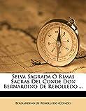 Selva Sagrada O Rimas Sacras Del Conde Don Bernardino De Rebolledo ...