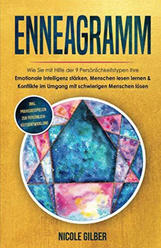 Enneagramm: Wie Sie mit Hilfe der 9 Persönlichkeitstypen Ihre Emotionale Intelligenz stärken, Menschen lesen lernen & Konflikte im Umgang mit schwierigen Menschen lösen (Persönlichkeitsentwicklung)