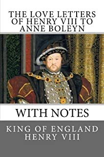 The Love Letters of Henry VIII to Anne Boleyn: With Notes