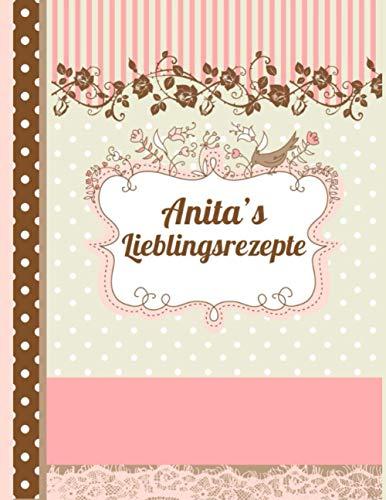 Anita's Lieblingsrezepte: Das personalisierte Rezeptbuch zum Selberschreiben für 120 Rezept Favoriten mit Inhaltsverzeichnis uvm. – edles, Scrapbook Design - ca. A4 Softcover (leeres Kochbuch)