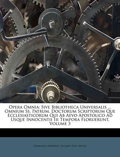 Opera Omnia: Sive Bibliotheca Universalis ... Omnium SS. Patrum, Doctorum Scriptorum Que Ecclesiasticorum Qui AB Aevo Apostolico Ad Usque Innocentii III Tempora Floruerunt, Volume 3