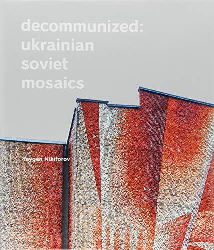Download Decommunized: Ukrainian Soviet Mosaics 3869225831
