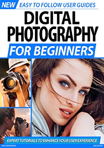 Digital Photography For Beginners: Expert Tutorial To Enhance Your User Experience (English Edition)