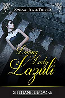 Loving Lady Lazuli (London Jewel Thieves Book 1) by [Shehanne Moore]